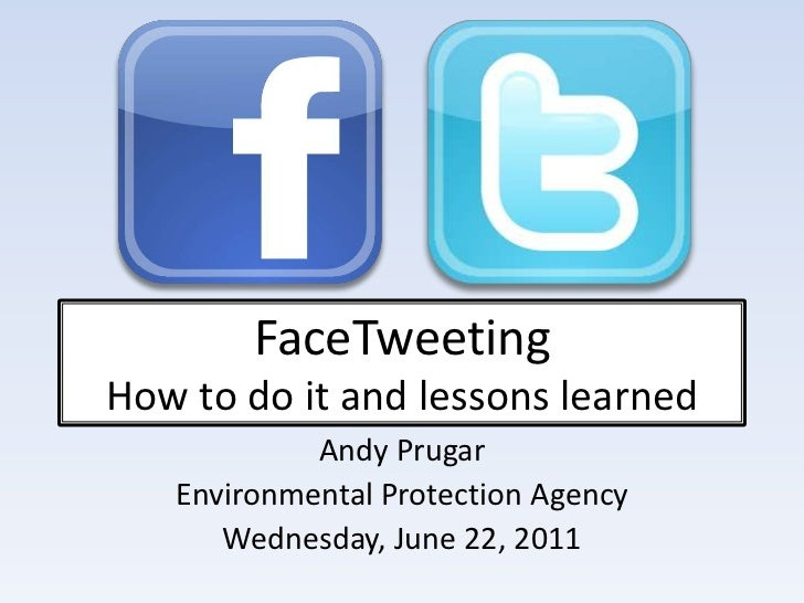 FaceTweetingHow to do it and lessons learned<br />Andy Prugar<br />Environmental Protection Agency<br />Wednesday, June 22...