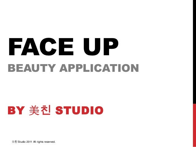 FACE UPBEAUTY APPLICATIONBY 美친 STUDIO美친 Studio 2011 All rights reserved.