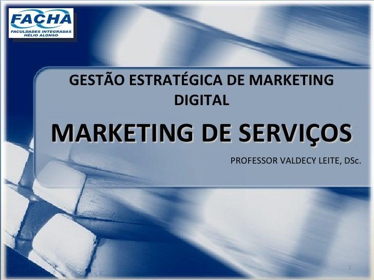 GESTÃO ESTRATÉGICA DE MARKETING DIGITAL MARKETING DE SERVIÇOS PROFESSOR VALDECY LEITE, DSc.