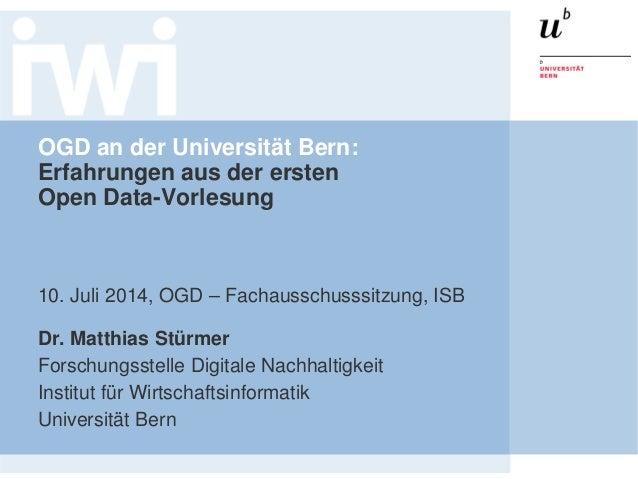 OGD an der Universität Bern: Erfahrungen aus der ersten Open Data-Vorlesung 10. Juli 2014, OGD – Fachausschusssitzung, ISB...