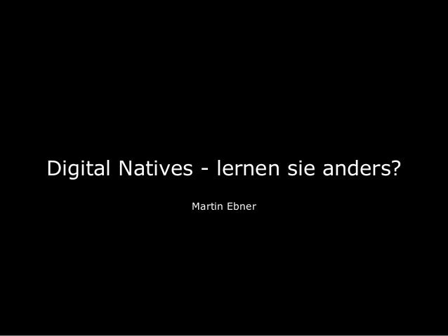 Digital Natives - lernen sie anders? Martin Ebner