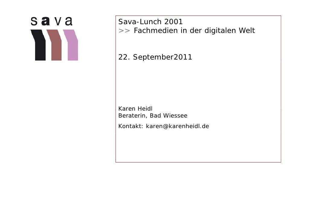 Sava-Lunch 2001>> Fachmedien in der digitalen Welt22. September2011      pKaren HeidlBeraterin, Bad WiesseeKontakt: karen@...