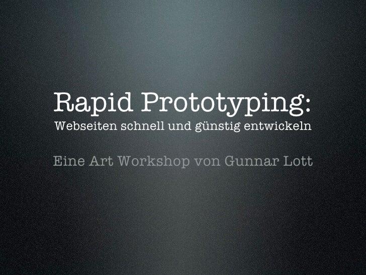 Rapid Prototyping: Webseiten schnell und günstig entwickeln  Eine Art Workshop von Gunnar Lott