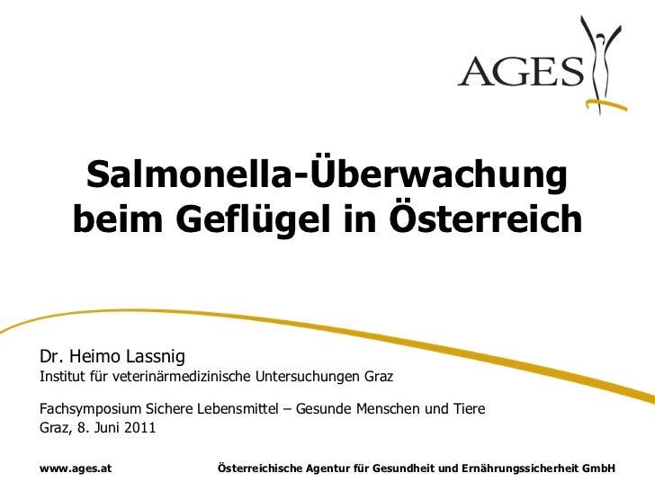 Salmonella-Überwachung    beim Geflügel in ÖsterreichDr. Heimo LassnigInstitut für veterinärmedizinische Untersuchungen Gr...