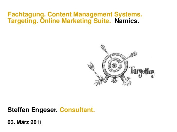 Fachtagung. Content Management Systems. Targeting. Online Marketing Suite.  Namics.<br />Steffen Engeser. Consultant.<br /...