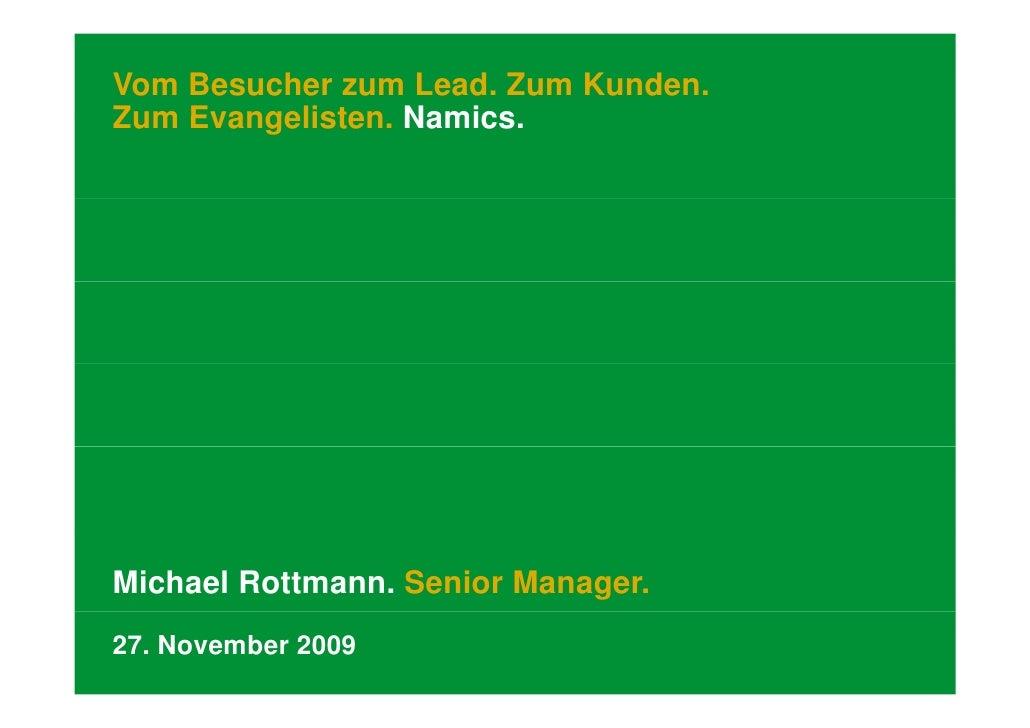 Vom Besucher zum Lead. Zum Kunden. Zum Evangelisten. Namics     Evangelisten Namics.     Michael Rottmann. Senior Manager....