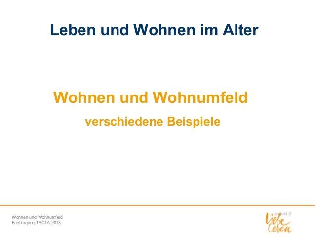 Leben und Wohnen im Alter  Wohnen und Wohnumfeld verschiedene Beispiele  Wohnen und Wohnumfeld Fachtagung TECLA 2013