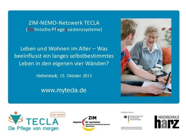 ZIM-NEMO-Netzwerk TECLA (Technische Pflegeassistenzsysteme)  Leben und Wohnen im Alter – Was beeinflusst ein langes selbst...