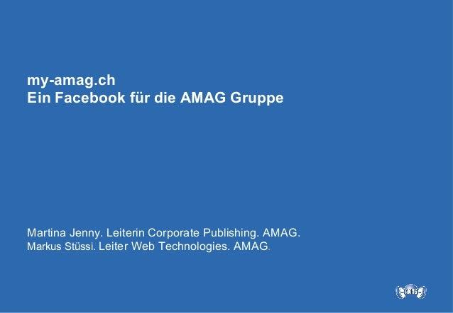 my-amag.chEin Facebook für die AMAG GruppeMartina Jenny. Leiterin Corporate Publishing. AMAG.Markus Stüssi. Leiter Web Tec...