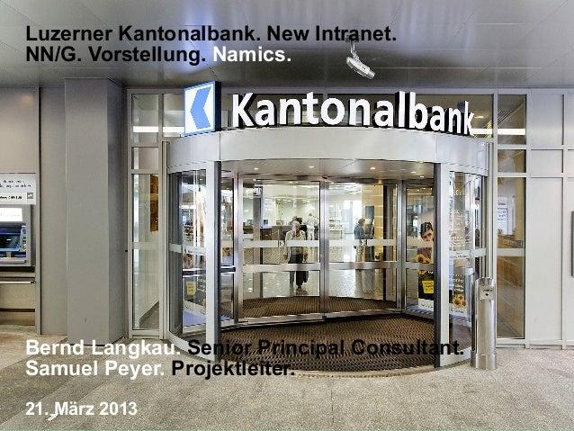 Luzerner Kantonalbank. New Intranet.NN/G. Vorstellung. Namics.Bernd Langkau. Senior Principal Consultant.Samuel Peyer. Pro...