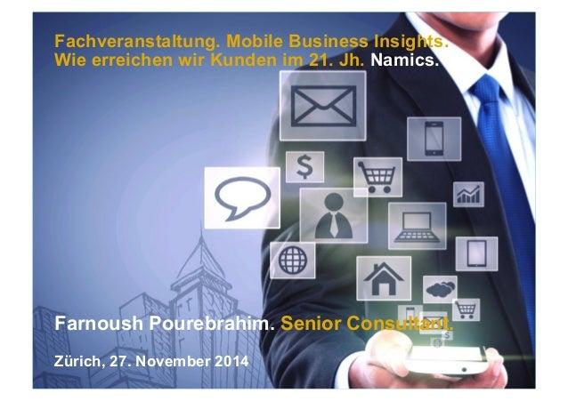 Fachveranstaltung. Mobile Business Insights.  Wie erreichen wir Kunden im 21. Jh. Namics.  Farnoush Pourebrahim. Senior Co...