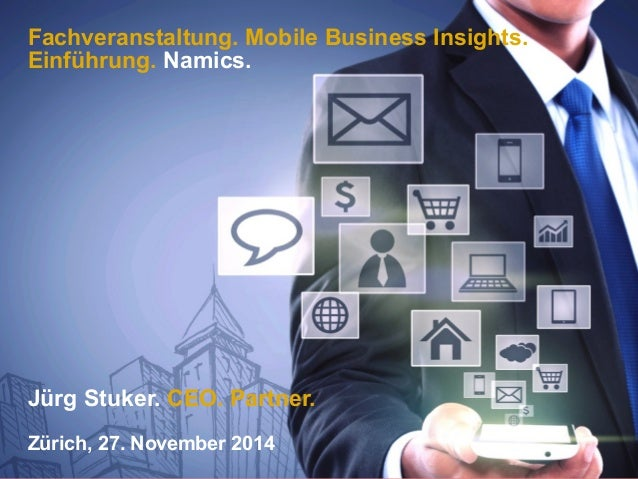 Fachveranstaltung Mobile Business Insights – Einführung. Jürg Stuker, CEO Namics.