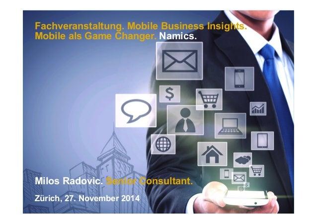Fachveranstaltung. Mobile Business Insights.  Mobile als Game Changer. Namics.  Milos Radovic. Senior Consultant.  Zürich,...