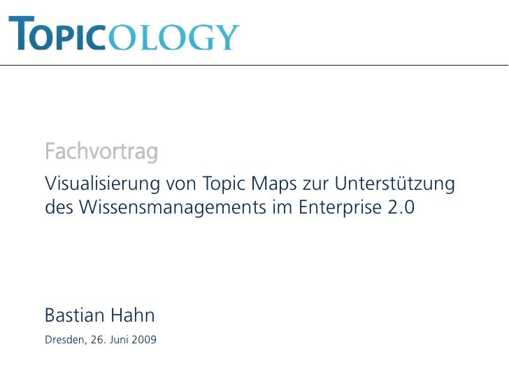 Fachvortrag Visualisierung von Topic Maps zur Unterstützung des Wissensmanagements im Enterprise 2.0     Bastian Hahn Dres...