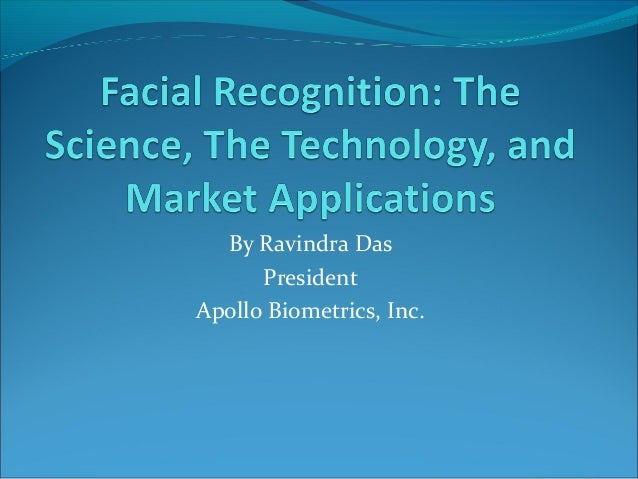 Facial Recognition: The Science, The Technology, and Market Applications
