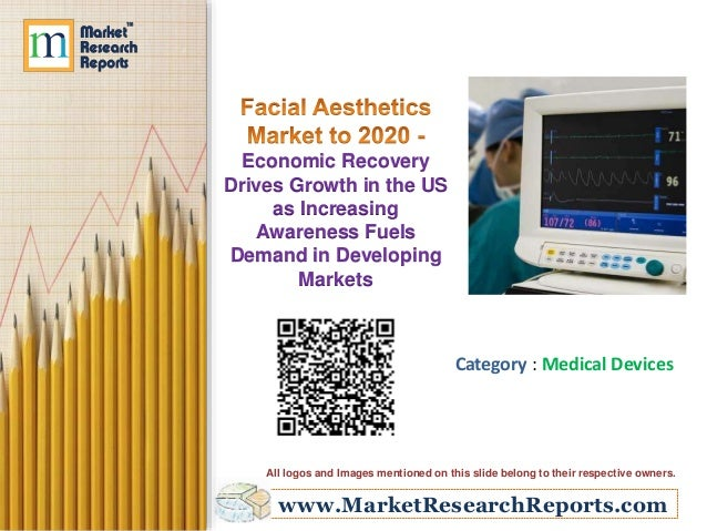 Facial Aesthetics Market to 2020 - Economic Recovery Drives Growth in the US as Increasing Awareness Fuels Demand in Developing Markets