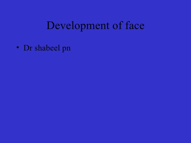 Development of face <ul><li>Dr shabeel pn </li></ul>