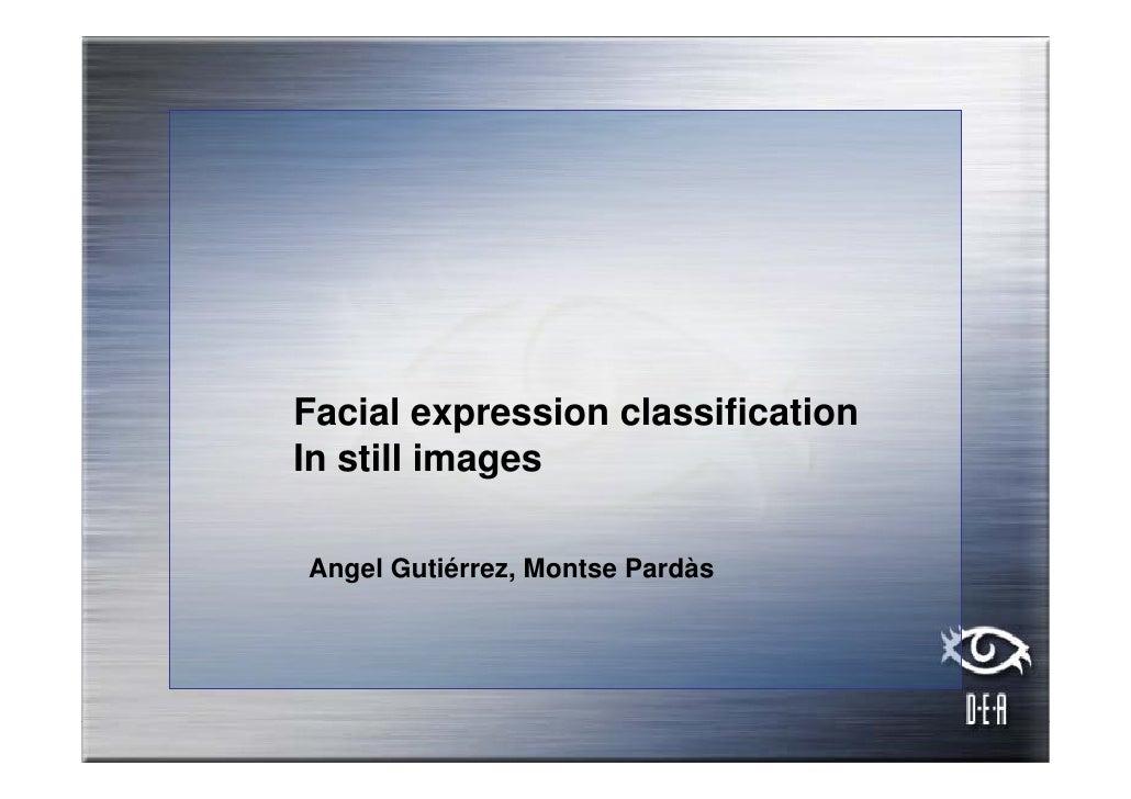 Facial expression classificationIn still imagesAngel Gutiérrez, Montse Pardàs