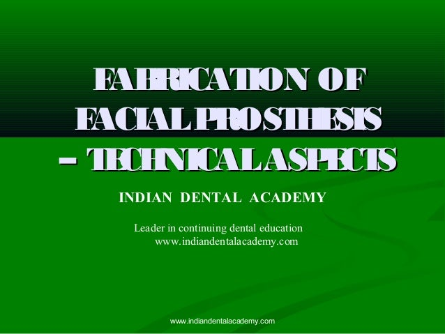 Fabrication of Facial prosthesis / general dentistry courses