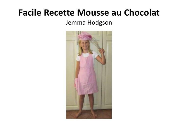 Facile Recette Mousse au Chocolat           Jemma Hodgson