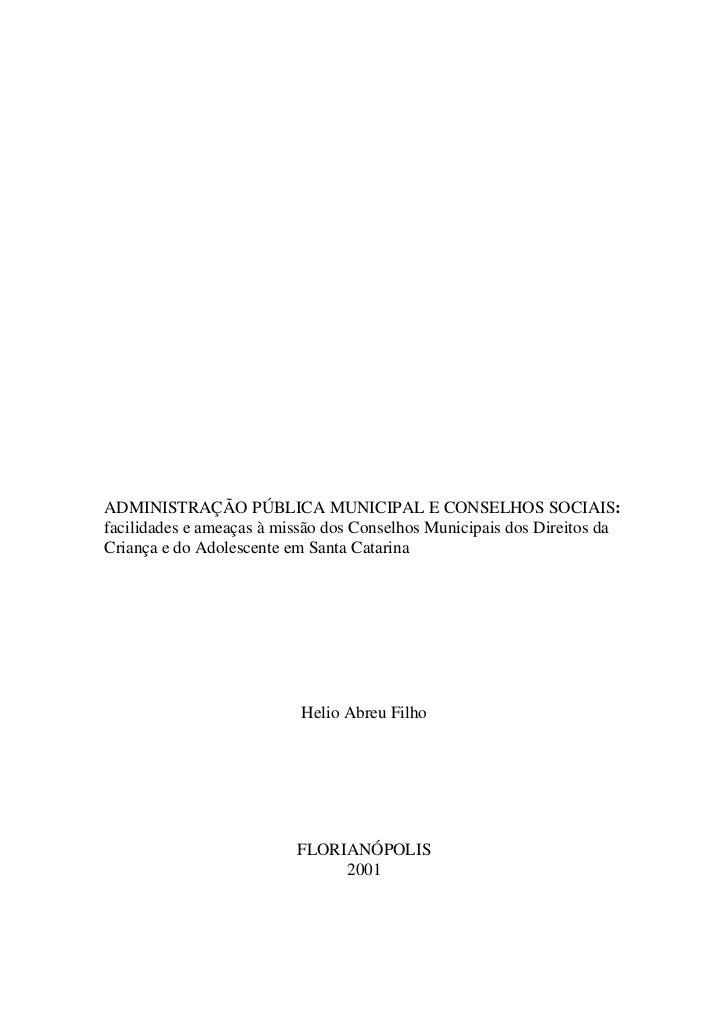 ADMINISTRAÇÃO PÚBLICA MUNICIPAL E CONSELHOS SOCIAIS:facilidades e ameaças à missão dos Conselhos Municipais dos Direitos d...