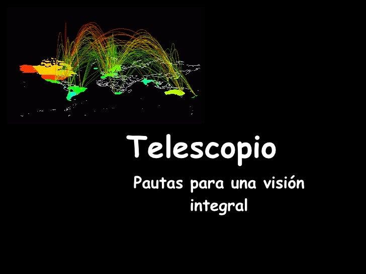 Pautas para una visión integral Telescopio