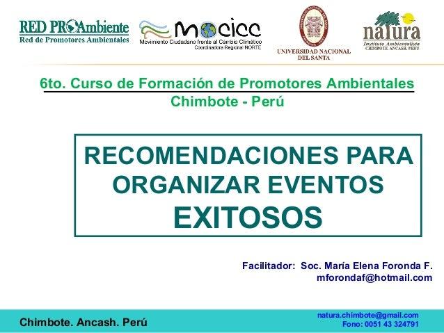 RECOMENDACIONES PARAORGANIZAR EVENTOSEXITOSOS6to. Curso de Formación de Promotores AmbientalesChimbote - Perúnatura.chimbo...