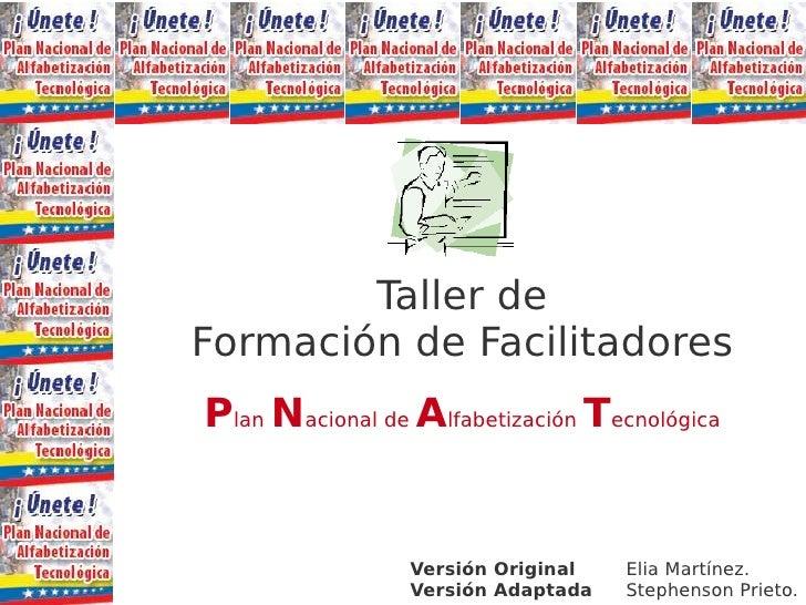 Taller de Formación de Facilitadores Plan Nacional de Alfabetización Tecnológica                    Versión Original   Eli...