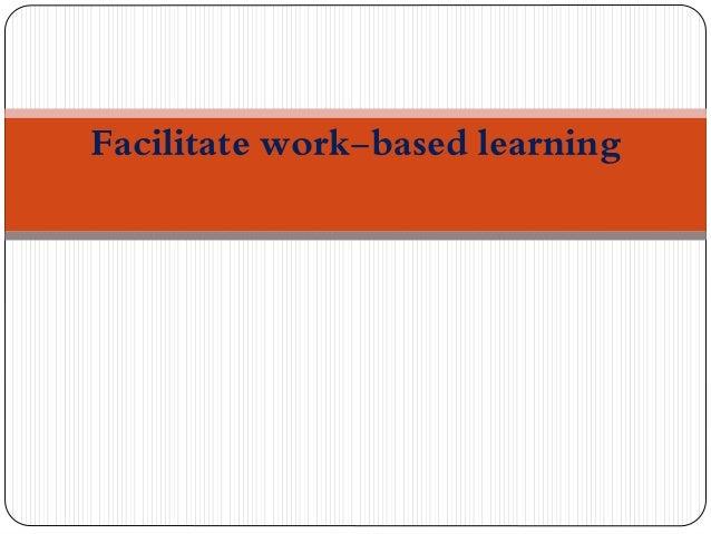Facilitate work based learning