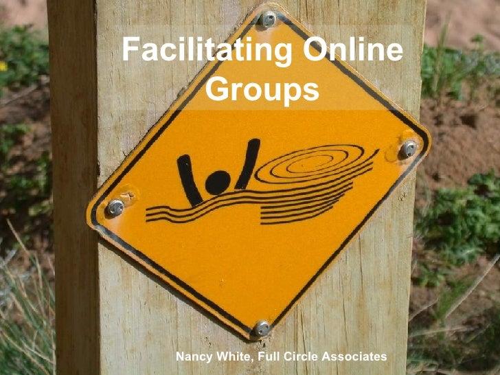 Facilitating Online Groups Nancy White, Full Circle Associates