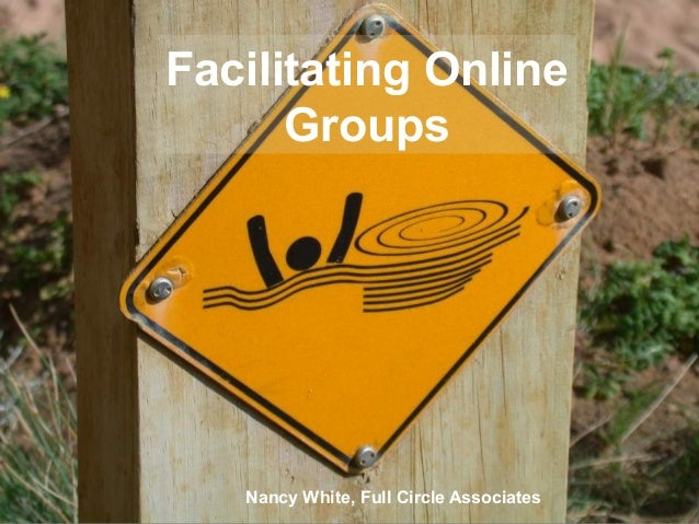 Facilitating Online Groups Nancy White, Full Circle Associates