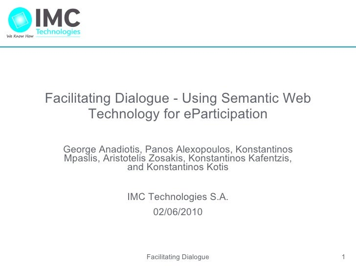 Facilitating Dialogue - Using Semantic Web Technology for eParticipation George Anadiotis, Panos Alexopoulos, Konstantinos...