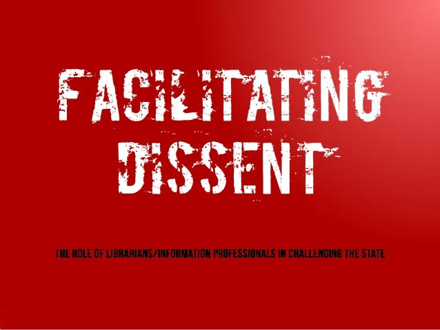 Facilitating dissent - the role of the librarian and information professional in challenging the state