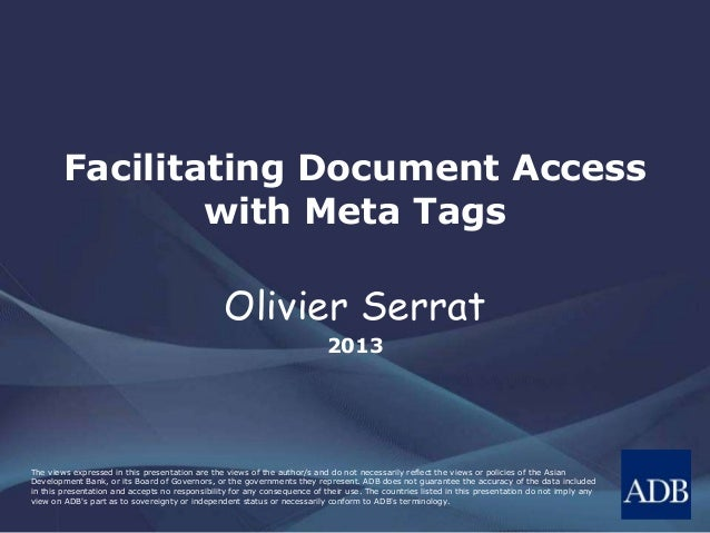 Facilitating Document Access  with Meta Tags  Olivier Serrat  2013  The views expressed in this presentation are the views...