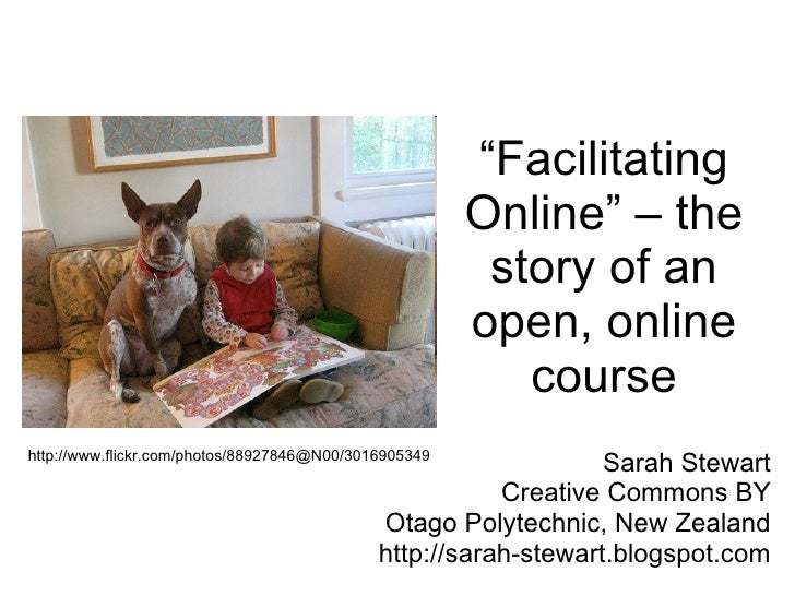 """ Facilitating Online"" – the story of an open, online course Sarah Stewart Creative Commons BY Otago Polytechnic, New Zeal..."