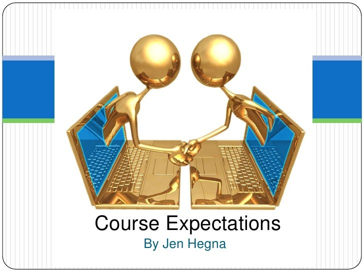 Course Expectations<br />By Jen Hegna<br />