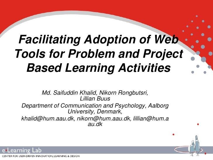 Facilitating Adoption of WebTools for Problem and Project  Based Learning Activities        Md. Saifuddin Khalid, Nikorn R...