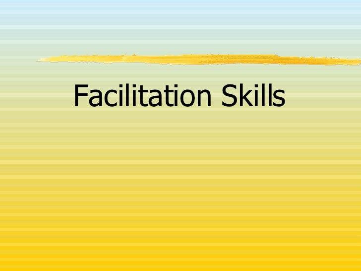 <ul><li>Facilitation Skills </li></ul>