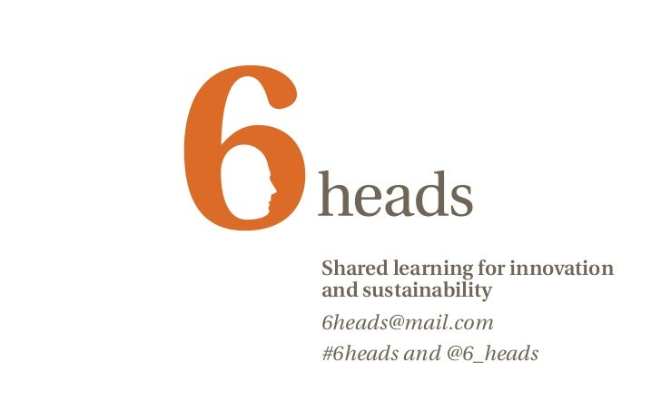 Shared learning for innovationand sustainability6heads@mail.com#6heads and @6_heads
