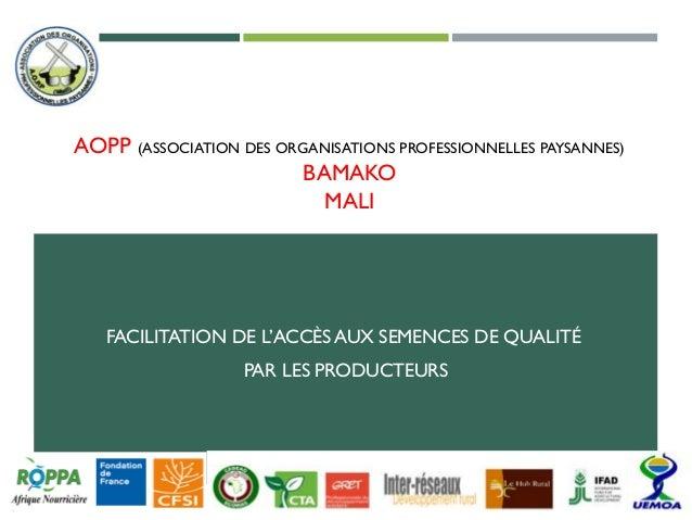 AOPP (ASSOCIATION DES ORGANISATIONS PROFESSIONNELLES PAYSANNES) BAMAKO MALI FACILITATION DE L'ACCÈS AUX SEMENCES DE QUALIT...