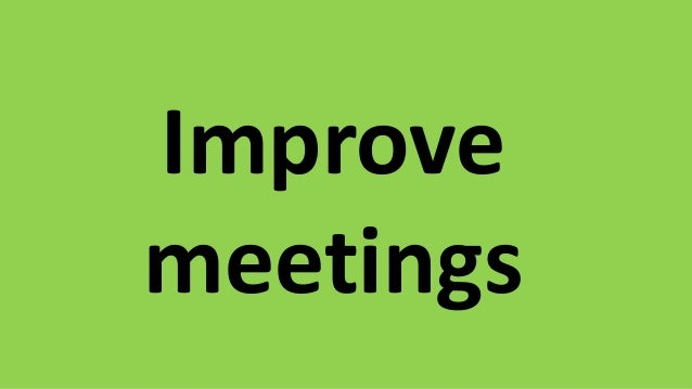 How can we improve meetings?