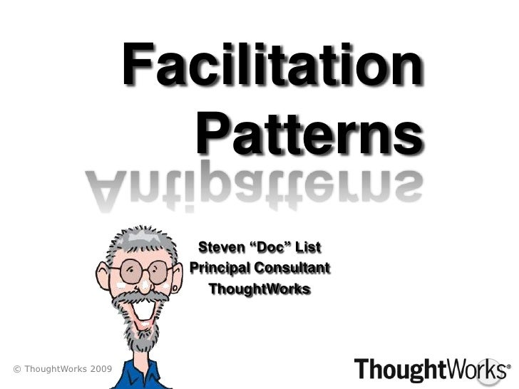 """FacilitationPatterns<br />Antipatterns<br />Steven """"Doc"""" List<br />Principal Consultant<br />ThoughtWorks<br />© ThoughtWo..."""