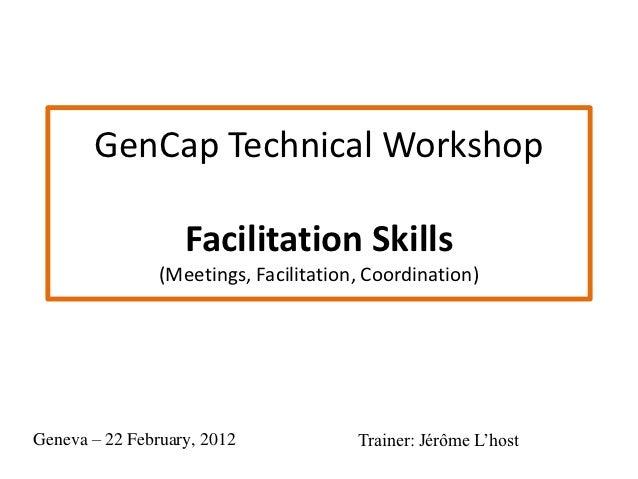 GenCap Technical Workshop                   Facilitation Skills                (Meetings, Facilitation, Coordination)Genev...
