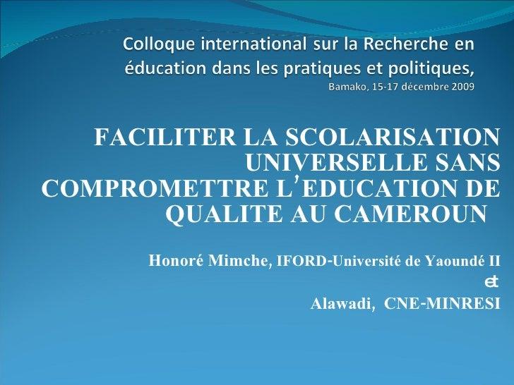 FACILITER LA SCOLARISATION UNIVERSELLE SANS COMPROMETTRE L'EDUCATION DE QUALITE AU CAMEROUN  Honoré Mimche,  IFORD-Univer...