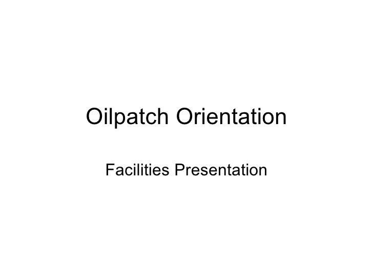 Oilpatch Orientation   Facilities Presentation
