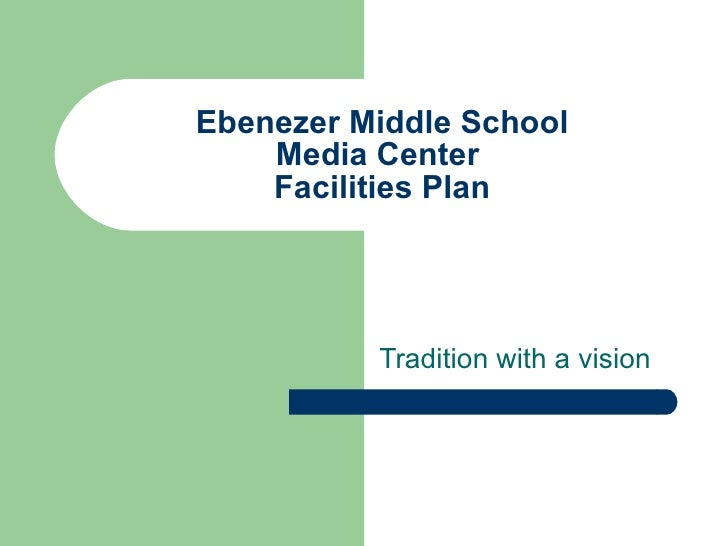 Ebenezer Middle School Media Center  Facilities Plan Tradition with a vision