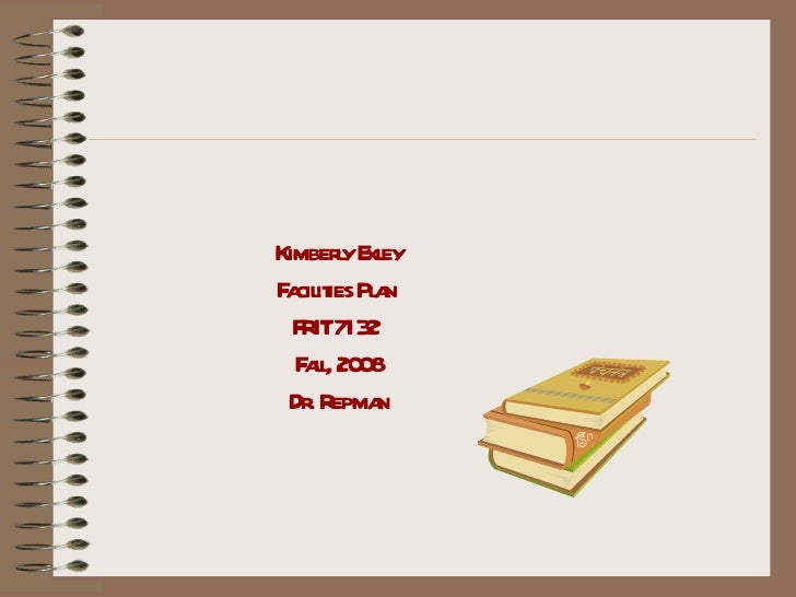 Kimberly Exley Facilities Plan  FRIT 7132  Fall, 2008 Dr. Repman