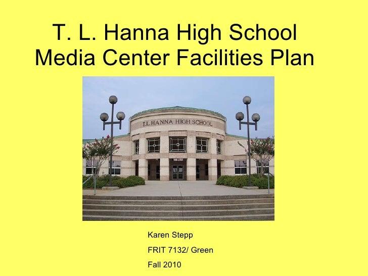 T. L. Hanna High School Media Center Facilities Plan Karen Stepp FRIT 7132/ Green Fall 2010