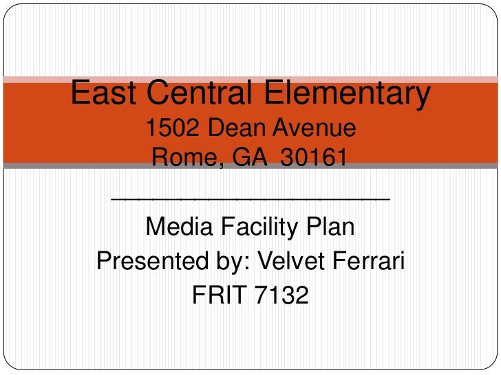 East Central Elementary    1502 Dean Avenue     Rome, GA 30161  ____________________     Media Facility Plan Presented by:...