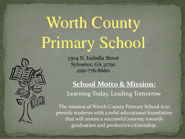 School Motto & Mission: Learning Today, Leading Tomorrow The mission of Worth County Primary School is to provide students...